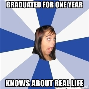Annoying Facebook Girl - graduated for one year knows about real life