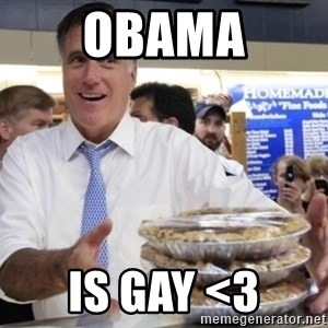 Romney with pies - Obama IS GAY <3