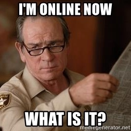 Tommy Lee Jones  - I'M online now what is iT?