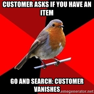 Retail Robin - Customer asks if you have an item go and search: customer vanishes
