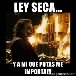 Not about the money joker - LEY SECA... Y A MI QUE PUTAS ME IMPORTA!!!