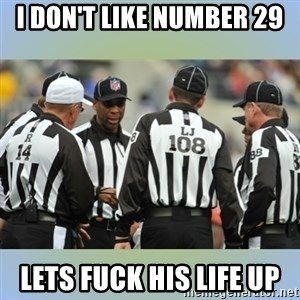 NFL Ref Meeting - I DON'T LIKE NUMBER 29 LETS FUCK HIS LIFE UP