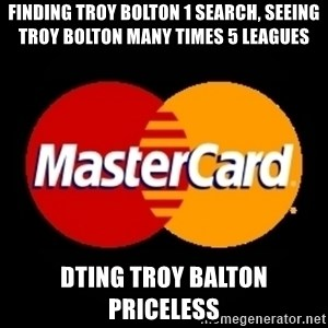 mastercard - finding troy bolton 1 search, seeing troy bolton many times 5 leagues DTing troy Balton priceless