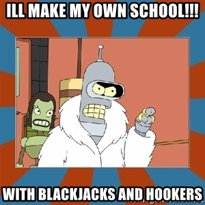 Blackjack and hookers bender - ill make my own school!!! with blackjacks and hookers