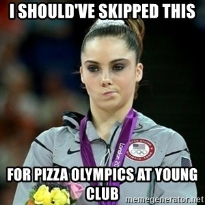 Not Impressed McKayla - I SHOULD'VE SKIPPED THIS FOR PIZZA OLYMPICS AT YOUNG CLUB