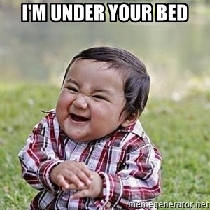 Evil Plan Baby - I'm UNDER YOUR BED