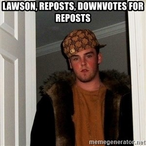 Scumbag Steve - lawson, reposts, downvotes for reposts