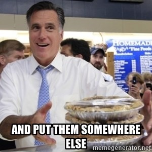 Romney with pies - and put them somewhere else