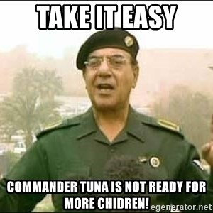 Iraqi Information Minister - take it easy commander tuna is not ready for more chidren!