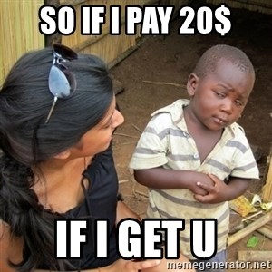 skeptical black kid - SO IF I PAY 20$ IF I GET U