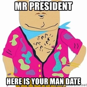 Big Gay Al - Mr President Here is your man date
