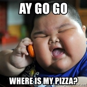 fat chinese kid - ay go go where is my pizza?