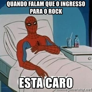 Cancer Spiderman - QUANDO FALAM QUE O INGRESSO PARA O ROCK ESTA CARO