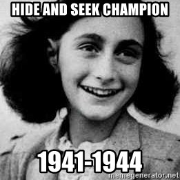 Anne Frank - Hide and seek champion 1941-1944