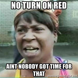Sweet Brown Meme - NO TURN ON RED AINT NOBODY GOT TIME FOR THAT
