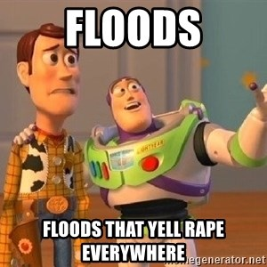 Consequences Toy Story - floods floods that yell rape everywhere