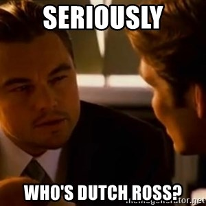 Squinting Leonardo Dicaprio - Seriously Who's dutch ross?