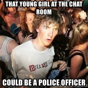 Sudden clarity clarence - that young girl at the chat room could be a police officer