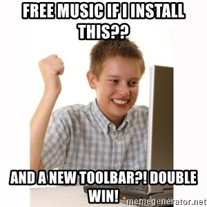 Computer kid - Free music if i install this?? AND a new toolbar?! Double win!