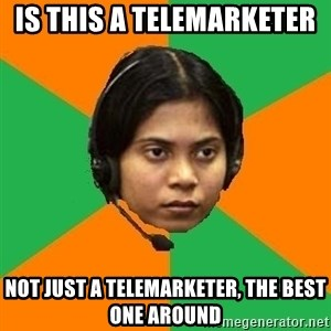 Stereotypical Indian Telemarketer - IS THIS A TELEMARKETER  NOT JUST A TELEMARKETER, THE BEST ONE AROUND
