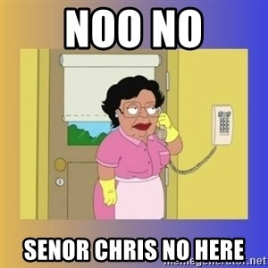 No No Consuela  - noo no senor chris no here