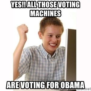 Computer kid - YES!! ALL THOSE VOTING MACHINES  ARE VOTING FOR OBAMA