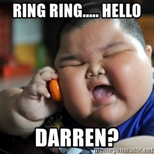 fat chinese kid - ring ring..... hello darren?