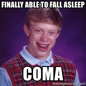 Bad Luck Brian - finally able to fall asleep COMA