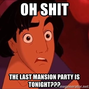 Horrified Aladdin - oh shit the last mansion party is tonight???