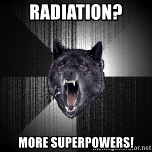 Insanity Wolf - radiation? more superpowers!