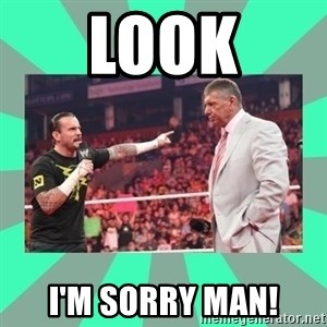 CM Punk Apologize! - LOOK I'M SORRY MAN!
