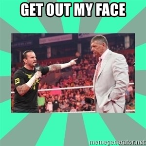 CM Punk Apologize! - GET OUT MY FACE