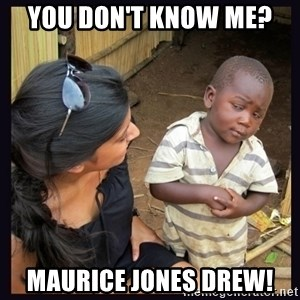 Skeptical third-world kid - You don't know me?  Maurice jones Drew!