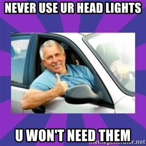 Perfect Driver - NEVER USE UR HEAD LIGHTS  U WON'T NEED THEM