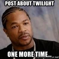 Xzibit WTF - post about twilight one more time...