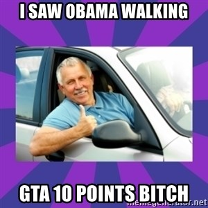 Perfect Driver - i saw obama walking gta 10 points bitch