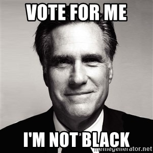RomneyMakes.com - VOTE FOR ME  I'M NOT BLACK