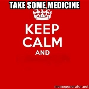 Keep Calm 2 - Take some Medicine