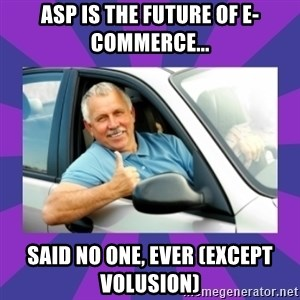 Perfect Driver - ASP IS THE FUTURE OF E-COMMERCE... SAID NO ONE, EVER (EXCEPT VOLUSION)