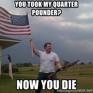 american flag shotgun guy - YOU TOOK MY QUARTER POUNDER? NOW YOU DIE