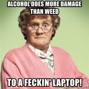 Mrs. Brown's Boys - alcohol does more damage than weed to a feckin' laptop!