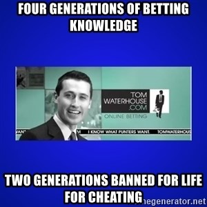 Tom Waterhouse - four generations of betting knowledge two generations banned for life for cheating