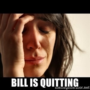 crying girl sad - Bill is quitting