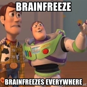 Tseverywhere - brainfreeze brainfreezes everywhere