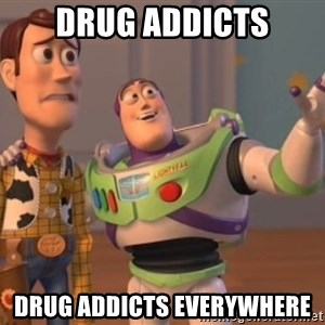 Tseverywhere - drug addicts drug addicts everywhere
