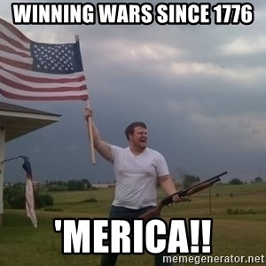 american flag shotgun guy - Winning wars since 1776 'merica!!