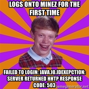 Unlucky Brian Strikes Again - Logs onto minez for the first time failed to login: java.io.IDExepction: Server returned HHTP response code: 503