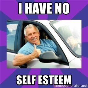 Perfect Driver - I HAVE NO SELF ESTEEM