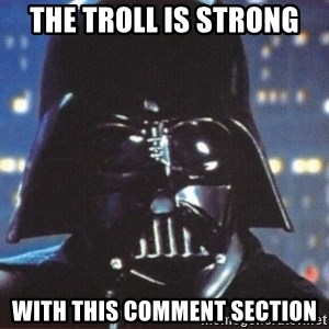 Darth Vader - The troll is strong with this comment section
