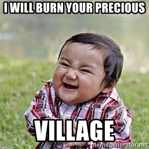 Niño Malvado - Evil Toddler - I will burn your precious village